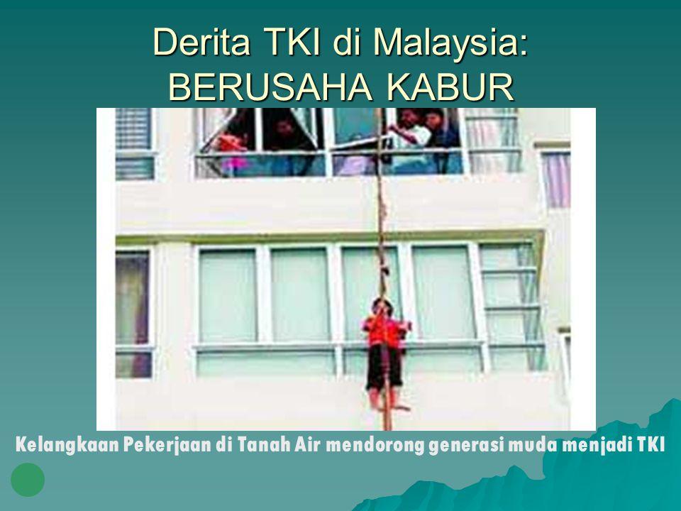Derita TKI di Malaysia: BERUSAHA KABUR Kelangkaan Pekerjaan di Tanah Air mendorong generasi muda menjadi TKI