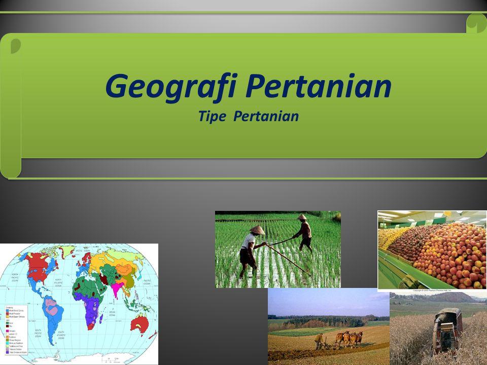 Geografi Pertanian Tipe Pertanian Geografi Pertanian Tipe Pertanian