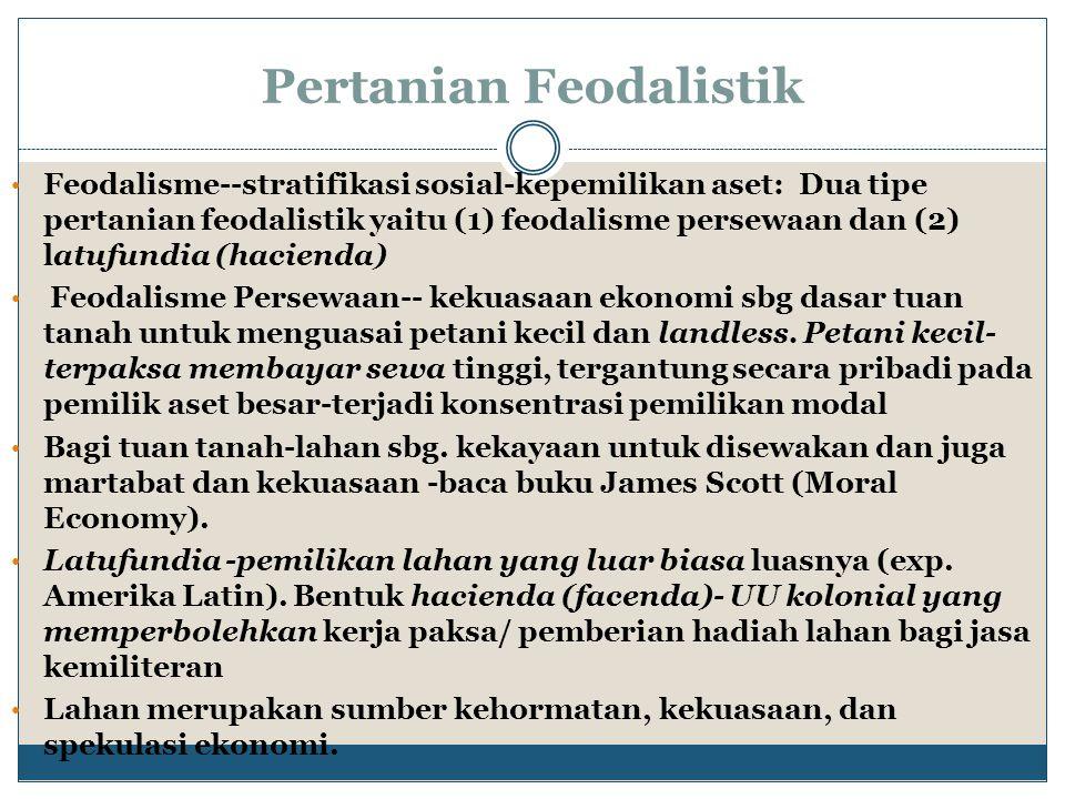 Pertanian Feodalistik Feodalisme--stratifikasi sosial-kepemilikan aset: Dua tipe pertanian feodalistik yaitu (1) feodalisme persewaan dan (2) latufund