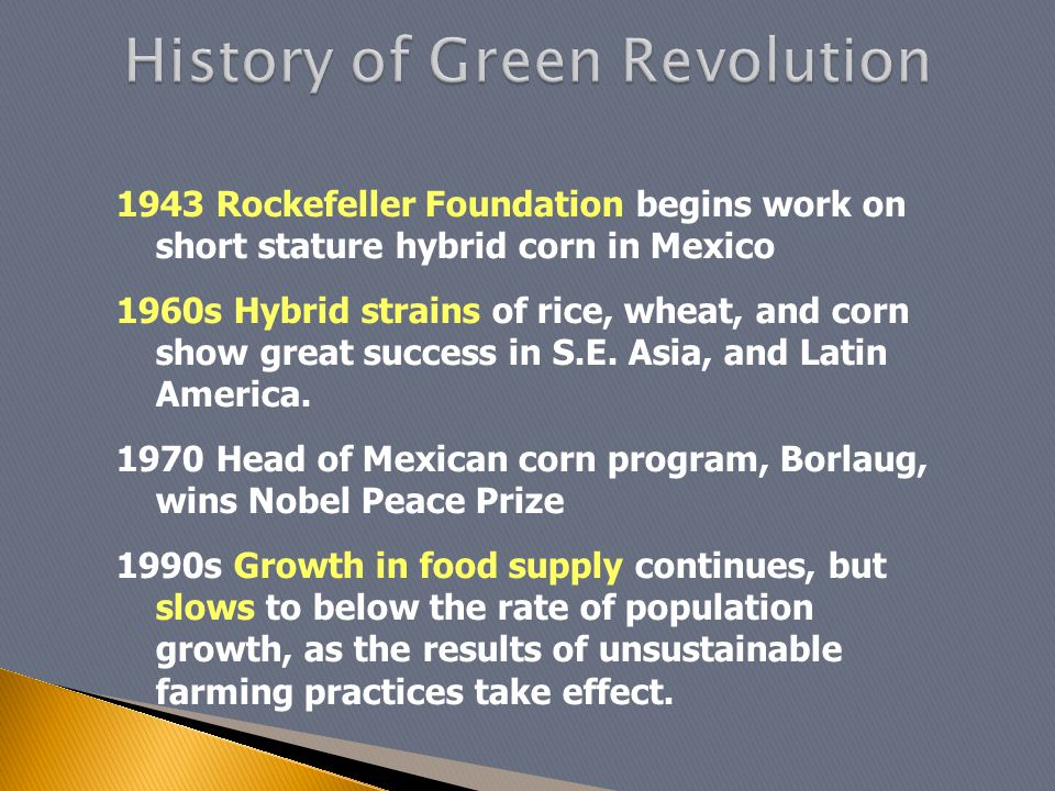 1943 Rockefeller Foundation begins work on short stature hybrid corn in Mexico 1960s Hybrid strains of rice, wheat, and corn show great success in S.E