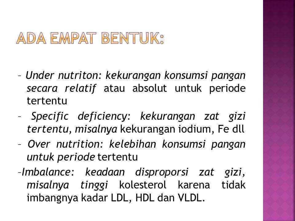 – Under nutriton: kekurangan konsumsi pangan secara relatif atau absolut untuk periode tertentu – Specific deficiency: kekurangan zat gizi tertentu, m