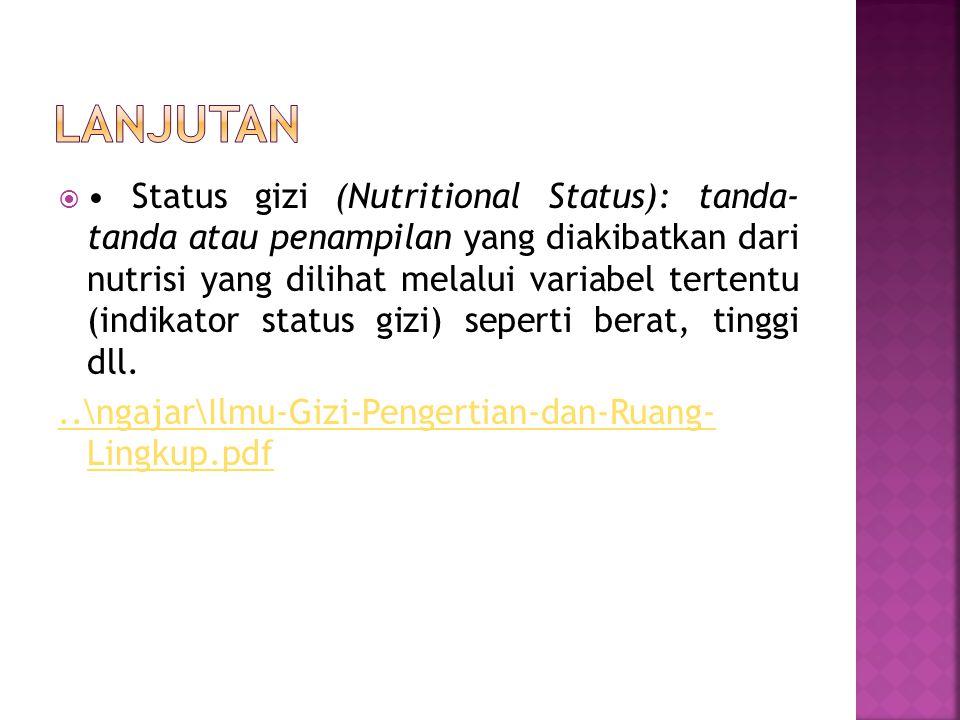 Status gizi (Nutritional Status): tanda- tanda atau penampilan yang diakibatkan dari nutrisi yang dilihat melalui variabel tertentu (indikator statu
