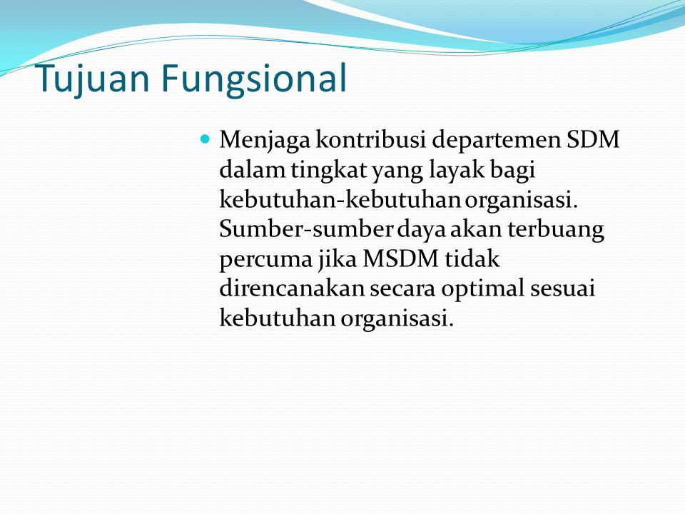 Tujuan Organisasional Memastikan bahwa MSDM berkontribusi pada efektivitas organisasional.