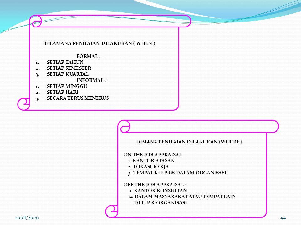 2008/200943 1.MEMELIHARA POTENSI KERJA 2.MENINGKATKAN PRESTASI KERJA 3.MENENTUKAN KEBUTUHAN AKAN PELATIHAN 4.DASAR PENGEMBANGAN KARIR 5.DASAR PEMBERIAN DAN PENINGKATAN BALAS JASA 6.MEMBANTU PROGRAM PENGADAAN TENAGA KERJA 7.MEMBANTU MEKANISME UMPAN BALIK DAN KOMUNIKASI MENGAPA MELAKUKAN PENILIAI ( WHY )