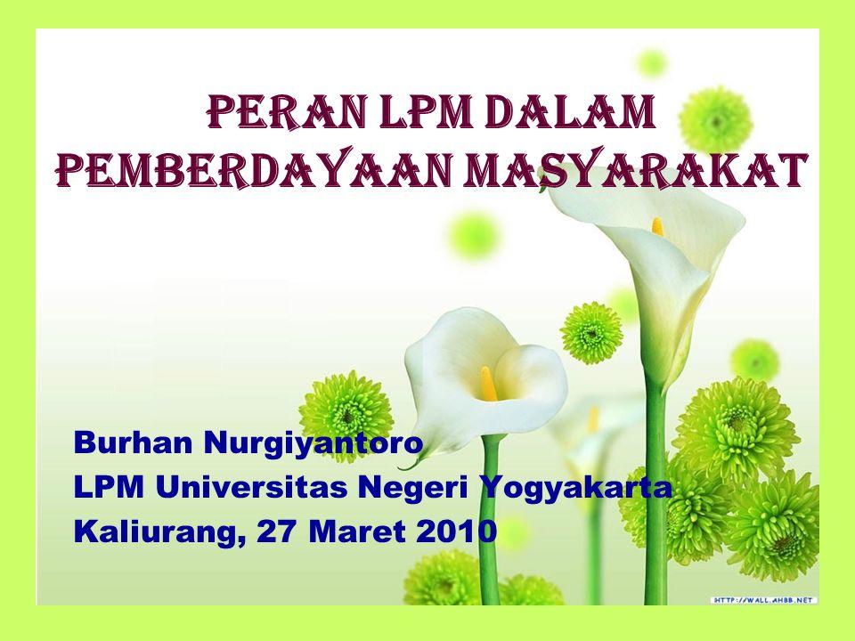 PERAN LPM DALAM PEMBERDAYAAN MASYARAKAT Burhan Nurgiyantoro LPM Universitas Negeri Yogyakarta Kaliurang, 27 Maret 2010