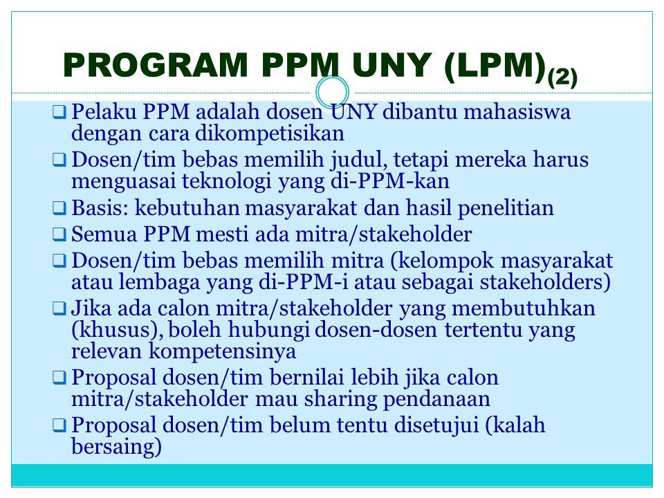 PROGRAM PPM UNY (LPM) (2)  Pelaku PPM adalah dosen UNY dibantu mahasiswa dengan cara dikompetisikan  Dosen/tim bebas memilih judul, tetapi mereka ha