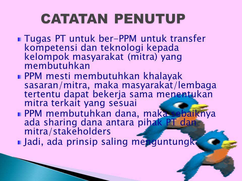 Tugas PT untuk ber-PPM untuk transfer kompetensi dan teknologi kepada kelompok masyarakat (mitra) yang membutuhkan PPM mesti membutuhkan khalayak sasa