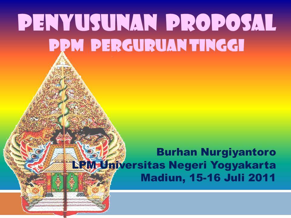 PENYUSUNAN PROPOSAL PPM PERGURUAN TINGGI Burhan Nurgiyantoro LPM Universitas Negeri Yogyakarta Madiun, 15-16 Juli 2011