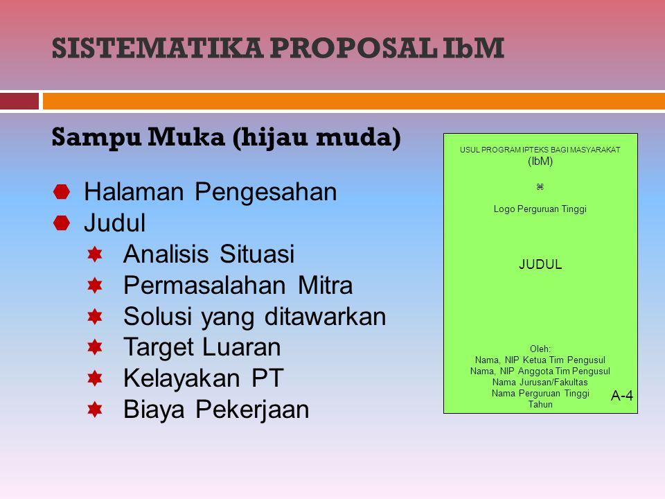 SISTEMATIKA PROPOSAL IbM Sampu Muka (hijau muda) USUL PROGRAM IPTEKS BAGI MASYARAKAT (IbM)  Logo Perguruan Tinggi JUDUL Oleh: Nama, NIP Ketua Tim Pen