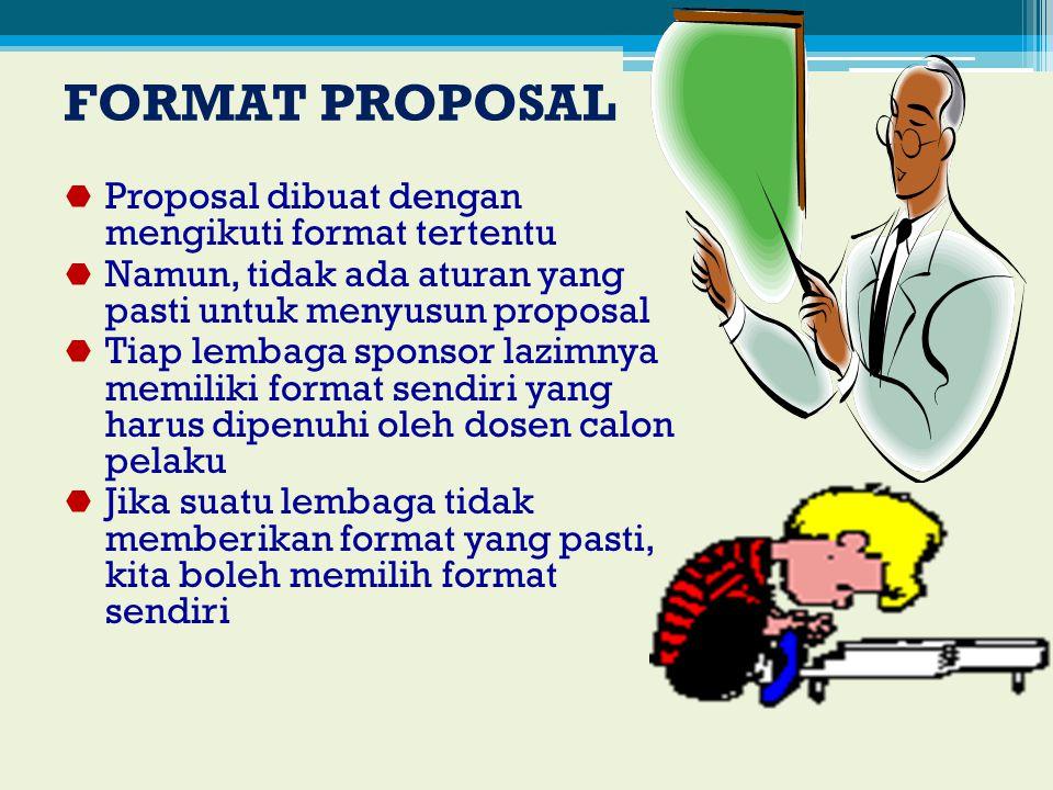 FORMAT PROPOSAL  Proposal dibuat dengan mengikuti format tertentu  Namun, tidak ada aturan yang pasti untuk menyusun proposal  Tiap lembaga sponsor