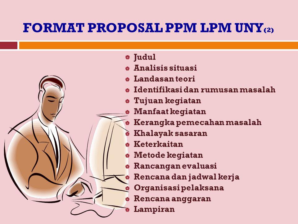FORMAT PROPOSAL PPM LPM UNY (2)  Judul  Analisis situasi  Landasan teori  Identifikasi dan rumusan masalah  Tujuan kegiatan  Manfaat kegiatan 