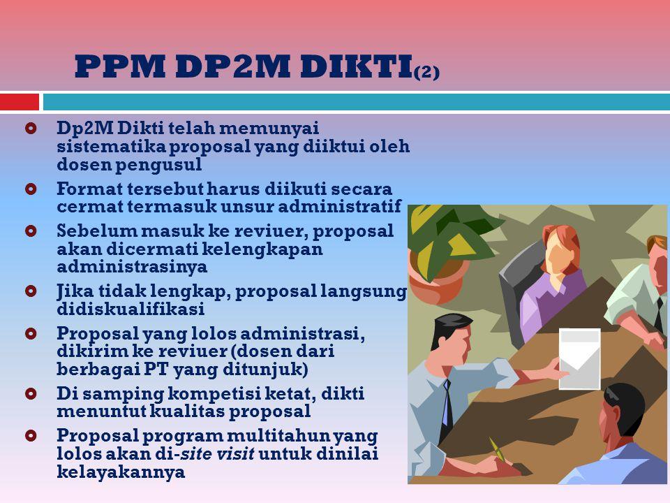 PPM DP2M DIKTI (2)  Dp2M Dikti telah memunyai sistematika proposal yang diiktui oleh dosen pengusul  Format tersebut harus diikuti secara cermat ter