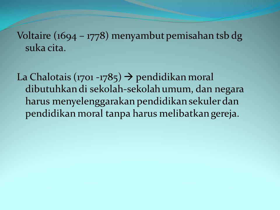 Voltaire (1694 – 1778) menyambut pemisahan tsb dg suka cita.