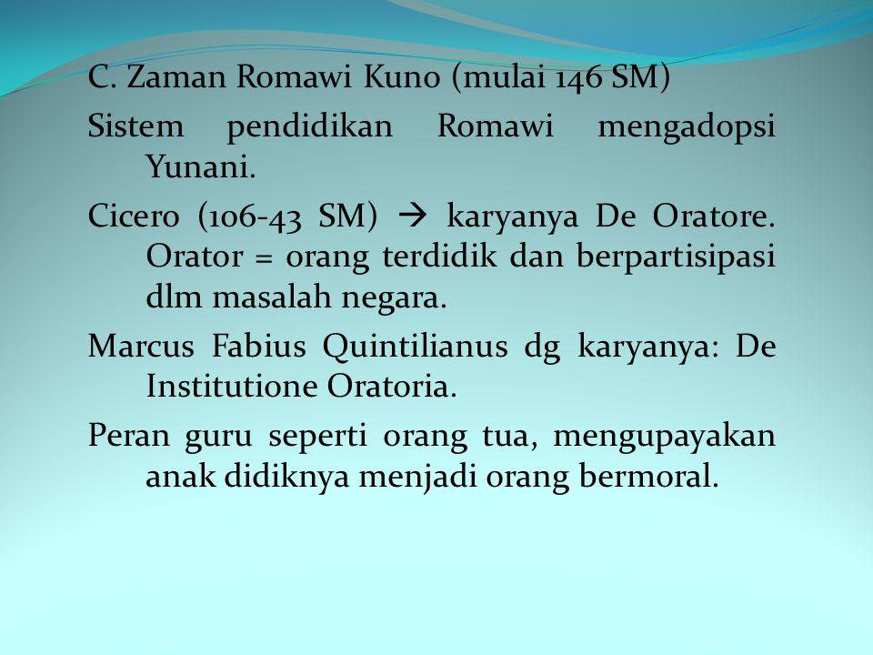 C.Zaman Romawi Kuno (mulai 146 SM) Sistem pendidikan Romawi mengadopsi Yunani.