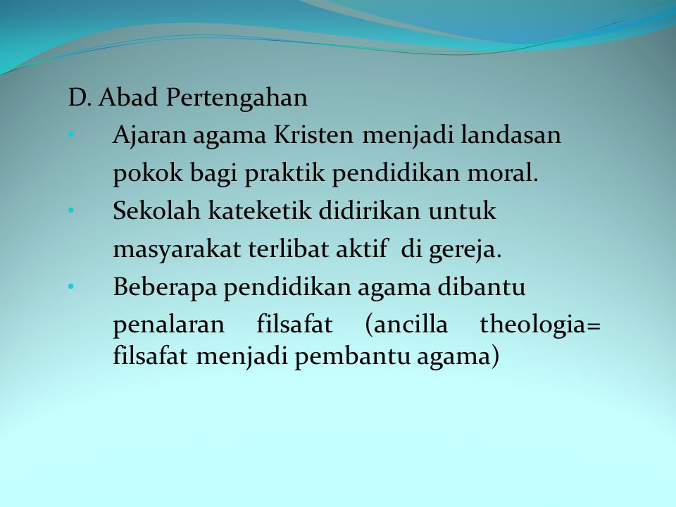D.Abad Pertengahan Ajaran agama Kristen menjadi landasan pokok bagi praktik pendidikan moral.