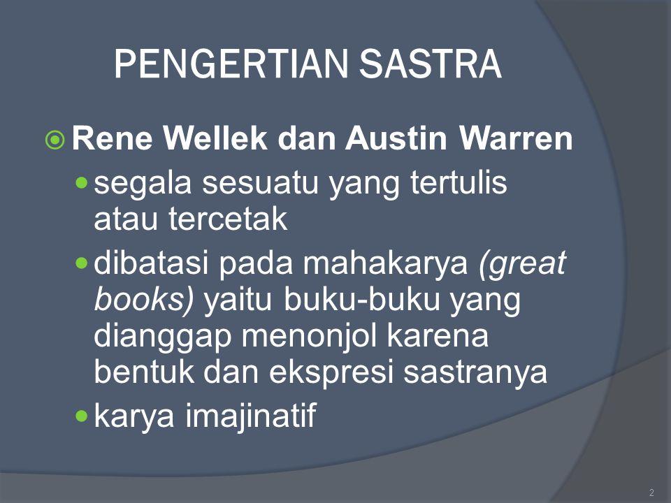 PENGERTIAN SASTRA  Rene Wellek dan Austin Warren segala sesuatu yang tertulis atau tercetak dibatasi pada mahakarya (great books) yaitu buku-buku yan