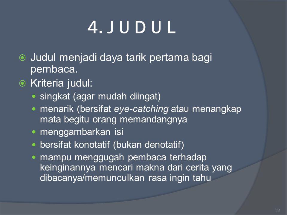 4. J U D U L  Judul menjadi daya tarik pertama bagi pembaca.  Kriteria judul: singkat (agar mudah diingat) menarik (bersifat eye-catching atau menan