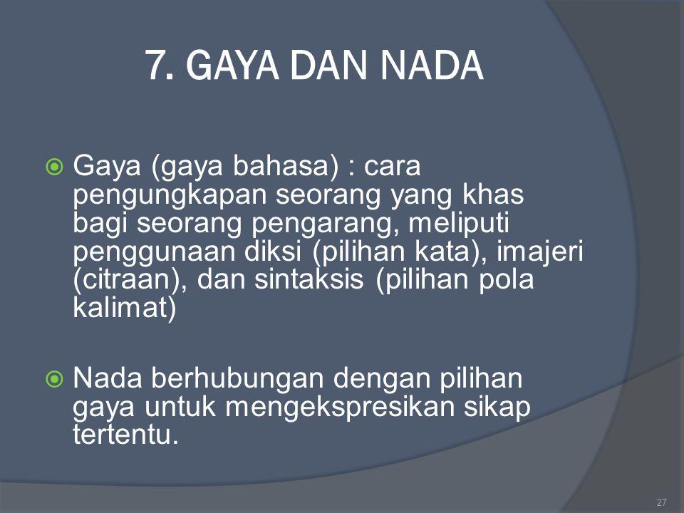 7. GAYA DAN NADA  Gaya (gaya bahasa) : cara pengungkapan seorang yang khas bagi seorang pengarang, meliputi penggunaan diksi (pilihan kata), imajeri