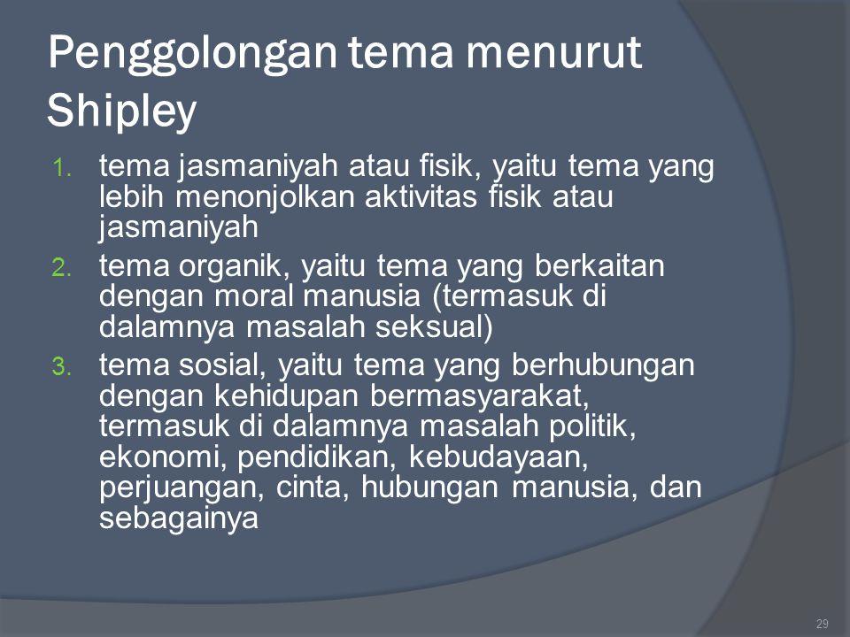 Penggolongan tema menurut Shipley 1. tema jasmaniyah atau fisik, yaitu tema yang lebih menonjolkan aktivitas fisik atau jasmaniyah 2. tema organik, ya