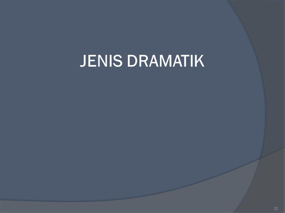 JENIS DRAMATIK 32