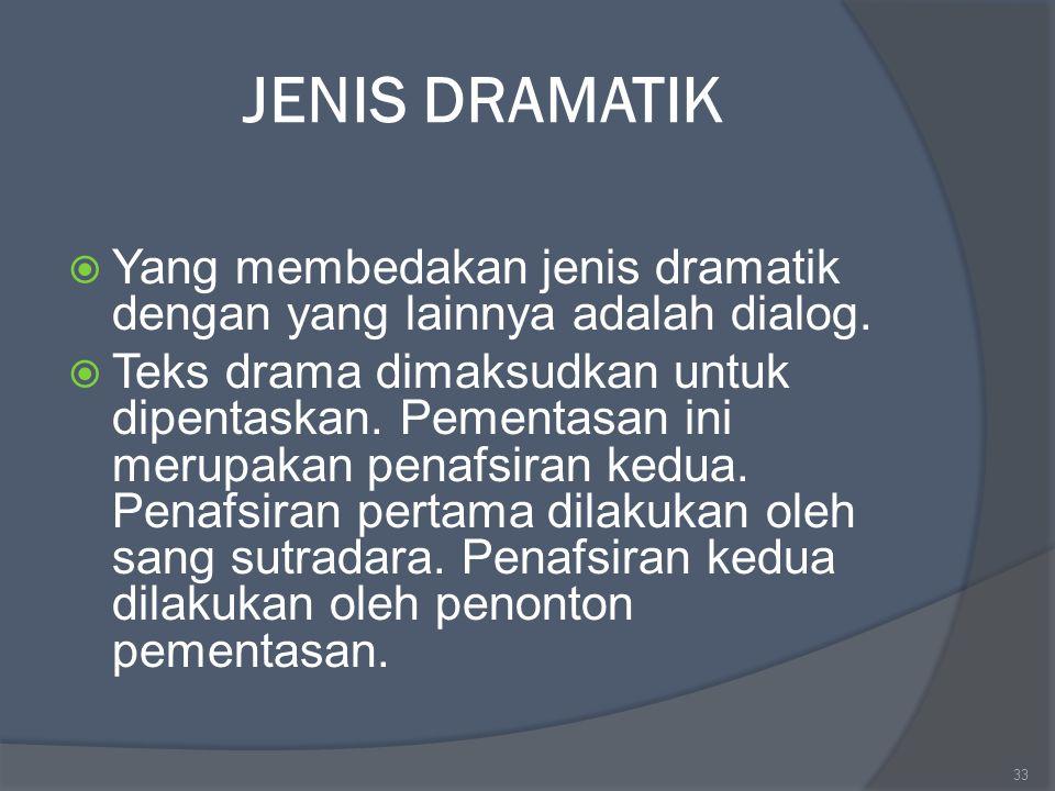 JENIS DRAMATIK  Yang membedakan jenis dramatik dengan yang lainnya adalah dialog.  Teks drama dimaksudkan untuk dipentaskan. Pementasan ini merupaka