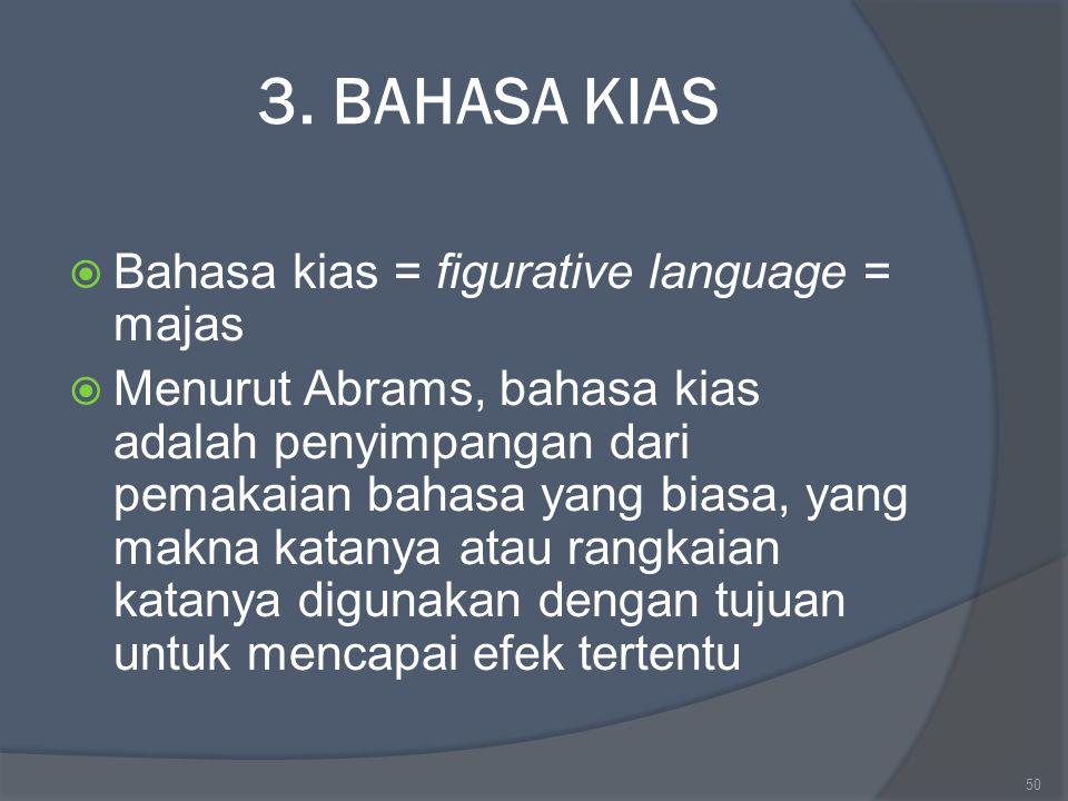 3. BAHASA KIAS  Bahasa kias = figurative language = majas  Menurut Abrams, bahasa kias adalah penyimpangan dari pemakaian bahasa yang biasa, yang ma