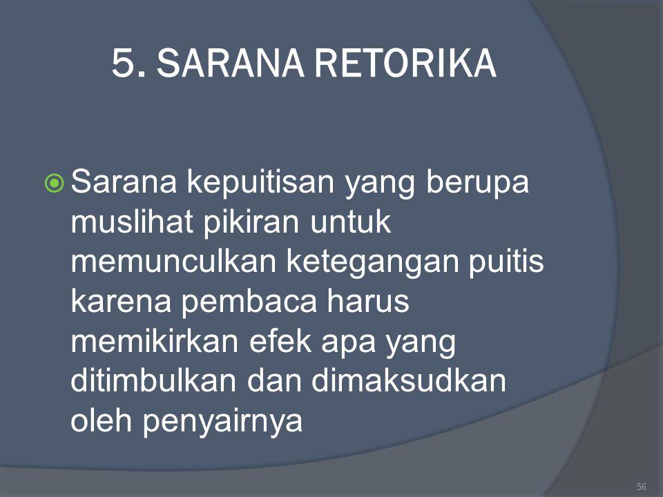 5. SARANA RETORIKA  Sarana kepuitisan yang berupa muslihat pikiran untuk memunculkan ketegangan puitis karena pembaca harus memikirkan efek apa yang