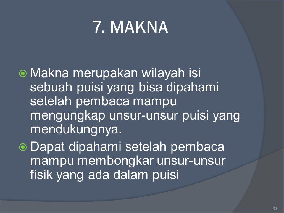 7. MAKNA  Makna merupakan wilayah isi sebuah puisi yang bisa dipahami setelah pembaca mampu mengungkap unsur-unsur puisi yang mendukungnya.  Dapat d