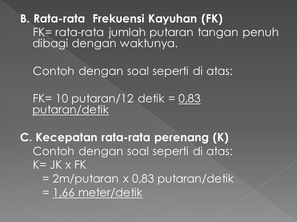 B. Rata-rata Frekuensi Kayuhan (FK) FK= rata-rata jumlah putaran tangan penuh dibagi dengan waktunya. Contoh dengan soal seperti di atas: FK= 10 putar