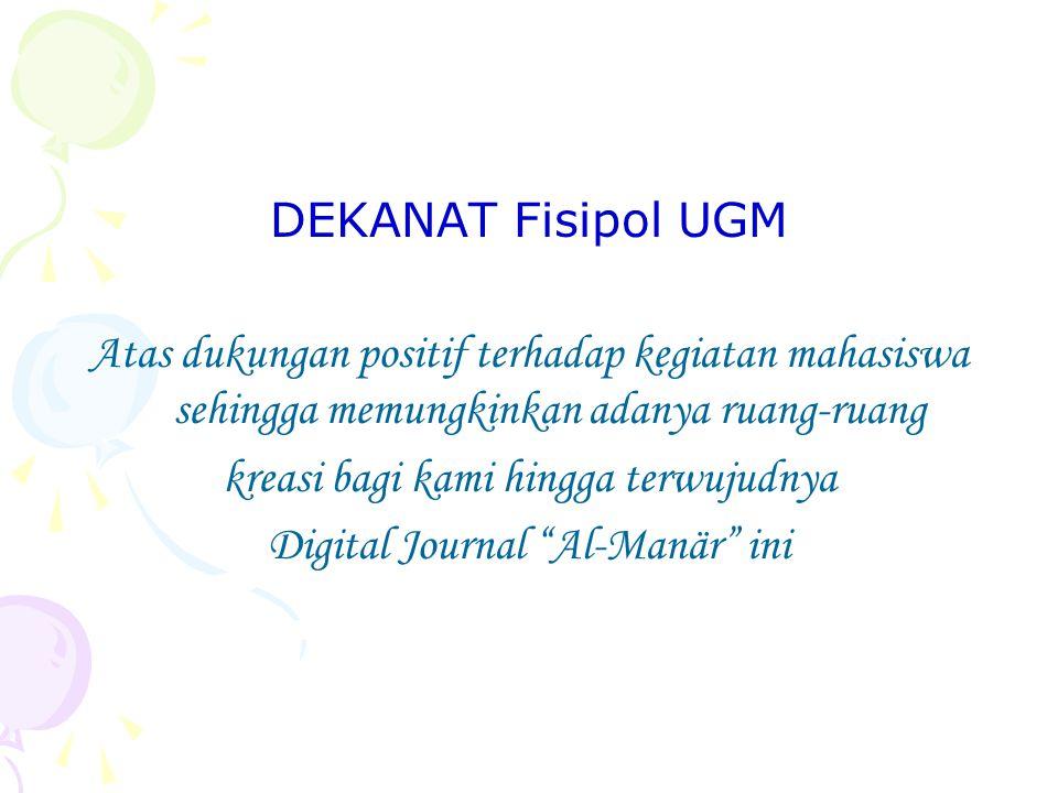 DEKANAT Fisipol UGM Atas dukungan positif terhadap kegiatan mahasiswa sehingga memungkinkan adanya ruang-ruang kreasi bagi kami hingga terwujudnya Digital Journal Al-Manär ini
