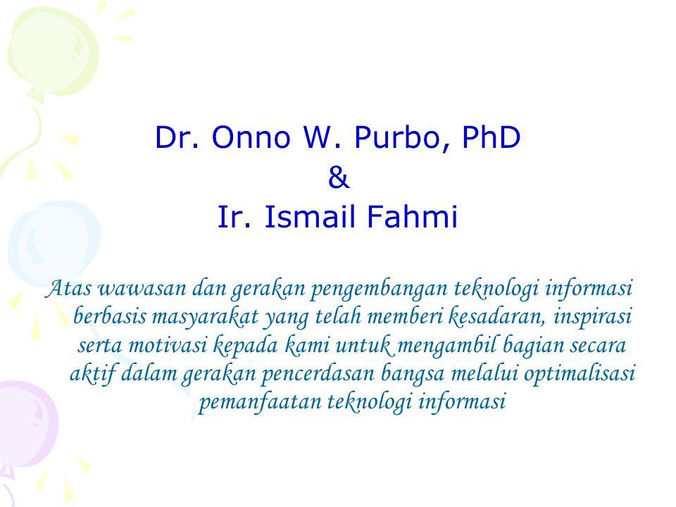 Dr. Onno W. Purbo, PhD & Ir. Ismail Fahmi Atas wawasan dan gerakan pengembangan teknologi informasi berbasis masyarakat yang telah memberi kesadaran,