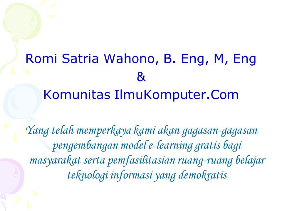 Romi Satria Wahono, B. Eng, M, Eng & Komunitas IlmuKomputer.Com Yang telah memperkaya kami akan gagasan-gagasan pengembangan model e-learning gratis b