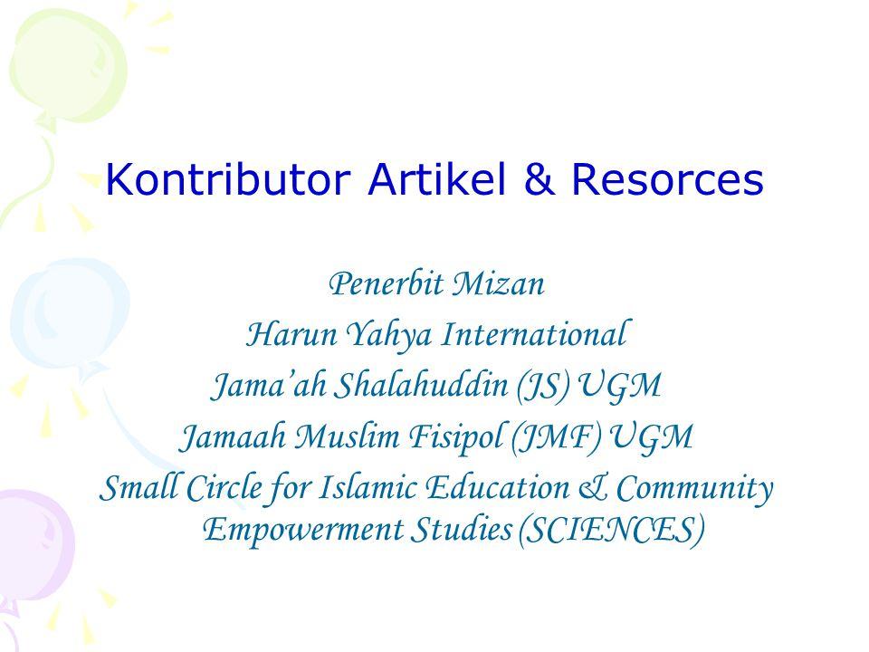 Kontributor Artikel & Resorces Penerbit Mizan Harun Yahya International Jama'ah Shalahuddin (JS) UGM Jamaah Muslim Fisipol (JMF) UGM Small Circle for Islamic Education & Community Empowerment Studies (SCIENCES)