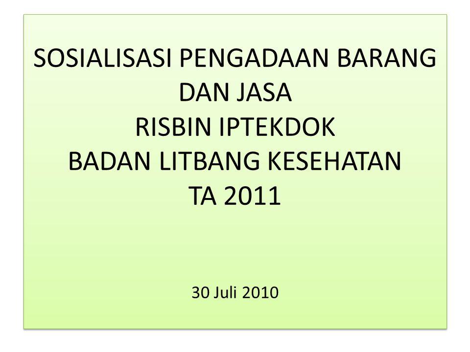 SOSIALISASI PENGADAAN BARANG DAN JASA RISBIN IPTEKDOK BADAN LITBANG KESEHATAN TA 2011 30 Juli 2010