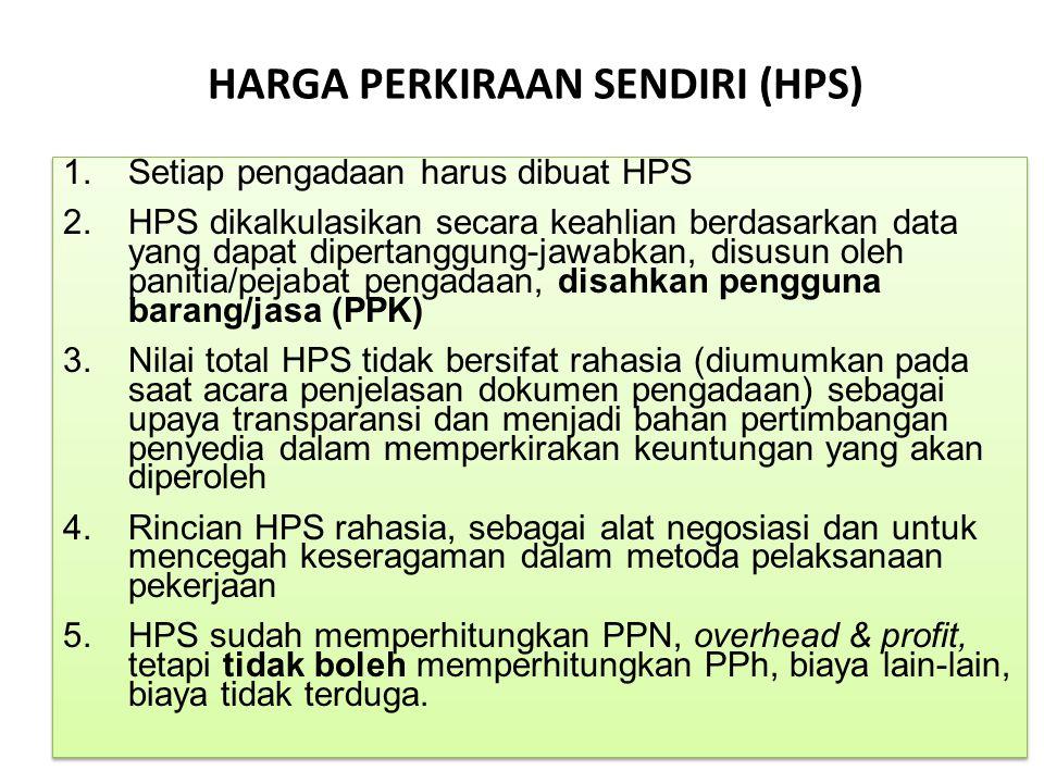 HARGA PERKIRAAN SENDIRI (HPS) 1.Setiap pengadaan harus dibuat HPS 2.HPS dikalkulasikan secara keahlian berdasarkan data yang dapat dipertanggung-jawab