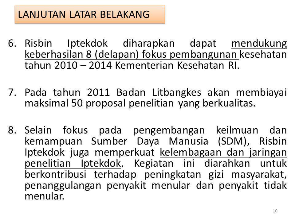 6.Risbin Iptekdok diharapkan dapat mendukung keberhasilan 8 (delapan) fokus pembangunan kesehatan tahun 2010 – 2014 Kementerian Kesehatan RI. 7.Pada t
