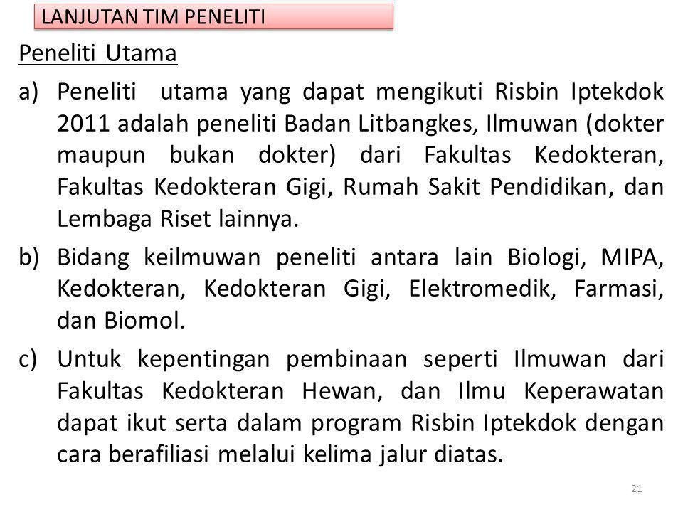Peneliti Utama a)Peneliti utama yang dapat mengikuti Risbin Iptekdok 2011 adalah peneliti Badan Litbangkes, Ilmuwan (dokter maupun bukan dokter) dari