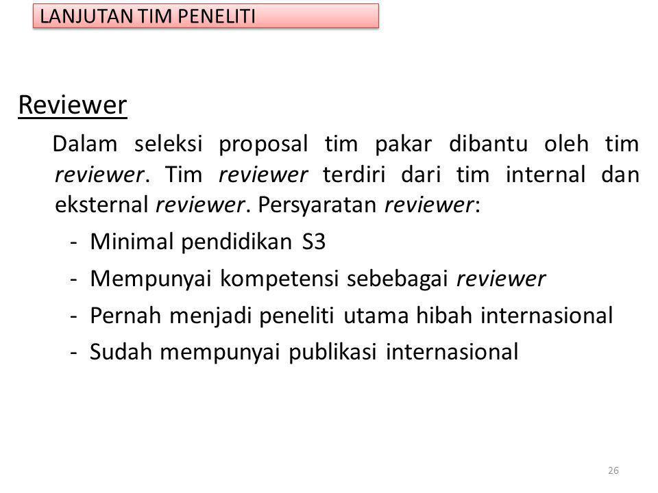 Reviewer Dalam seleksi proposal tim pakar dibantu oleh tim reviewer. Tim reviewer terdiri dari tim internal dan eksternal reviewer. Persyaratan review