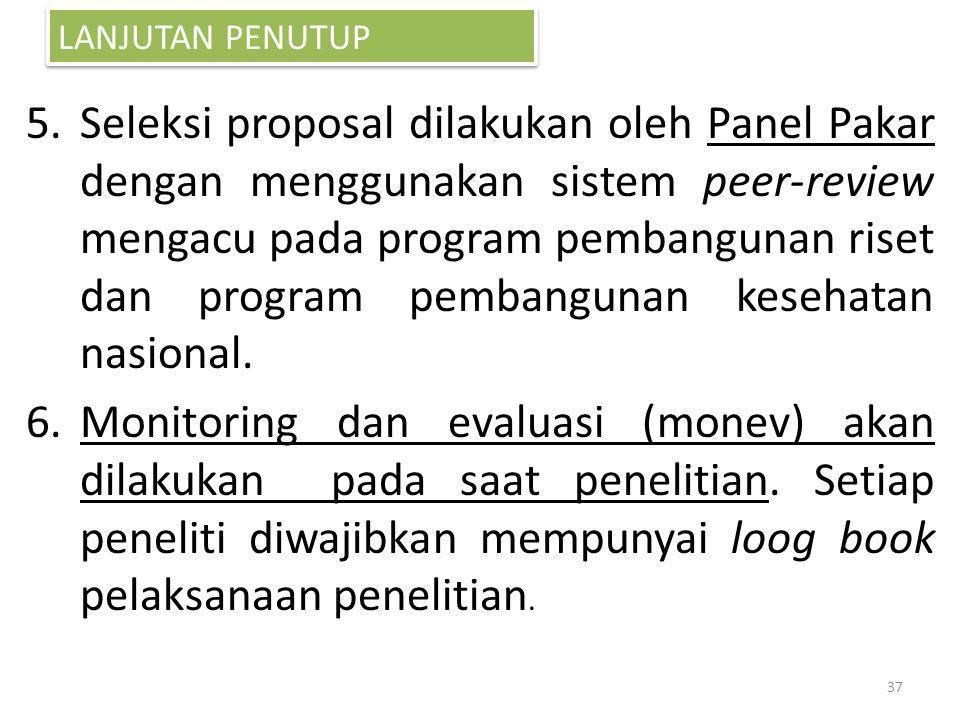 5.Seleksi proposal dilakukan oleh Panel Pakar dengan menggunakan sistem peer-review mengacu pada program pembangunan riset dan program pembangunan kes