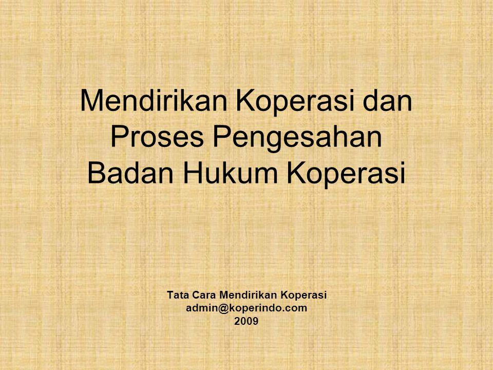 Mendirikan Koperasi dan Proses Pengesahan Badan Hukum Koperasi Tata Cara Mendirikan Koperasi admin@koperindo.com 2009