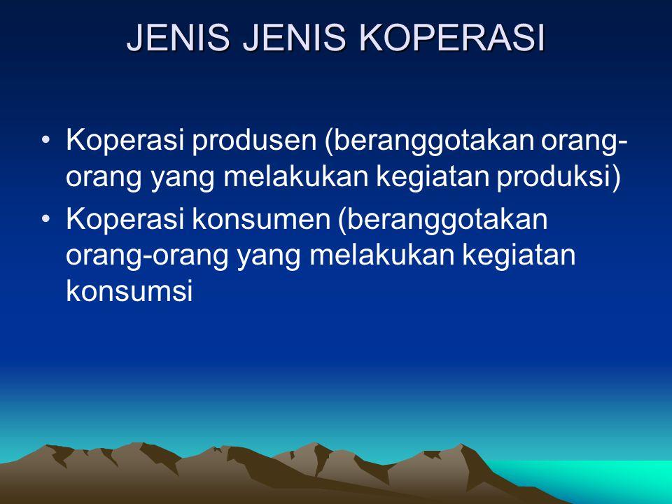 JENIS JENIS KOPERASI Koperasi produsen (beranggotakan orang- orang yang melakukan kegiatan produksi) Koperasi konsumen (beranggotakan orang-orang yang melakukan kegiatan konsumsi