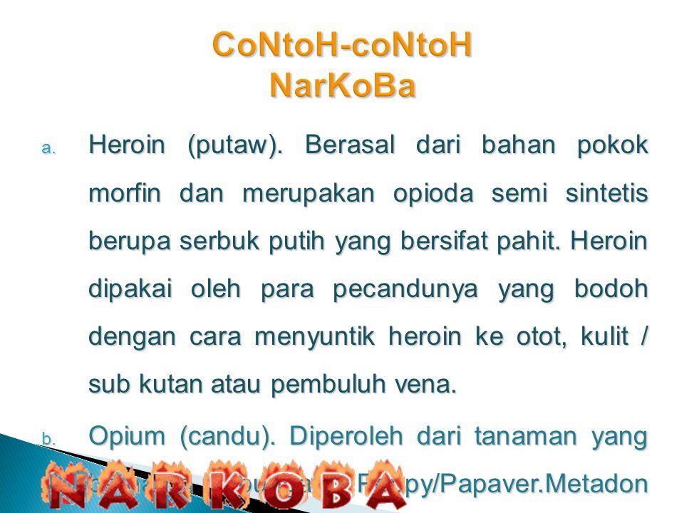 a. Heroin (putaw). Berasal dari bahan pokok morfin dan merupakan opioda semi sintetis berupa serbuk putih yang bersifat pahit. Heroin dipakai oleh par