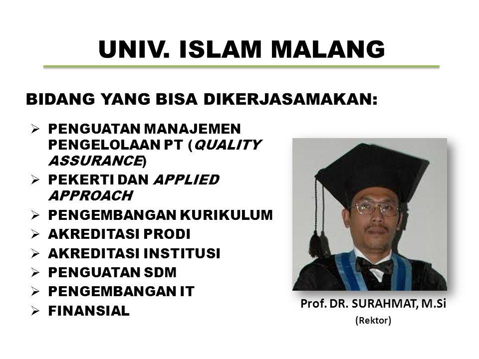 UNIV. ISLAM MALANG Prof. DR. SURAHMAT, M.Si (Rektor) BIDANG YANG BISA DIKERJASAMAKAN:  PENGUATAN MANAJEMEN PENGELOLAAN PT (QUALITY ASSURANCE)  PEKER