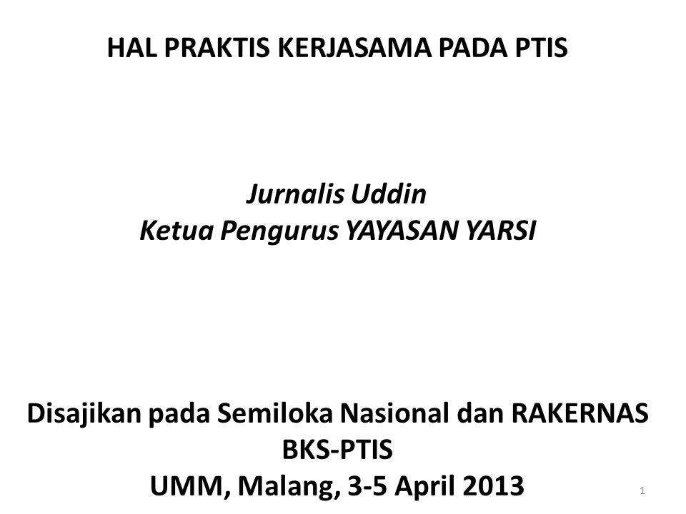 HAL PRAKTIS KERJASAMA PADA PTIS Jurnalis Uddin Ketua Pengurus YAYASAN YARSI Disajikan pada Semiloka Nasional dan RAKERNAS BKS-PTIS UMM, Malang, 3-5 Ap
