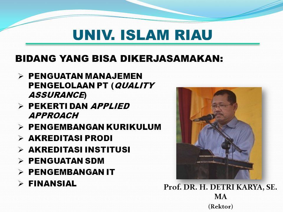 UNIV. ISLAM RIAU Prof. DR. H. DETRI KARYA, SE. MA (Rektor) BIDANG YANG BISA DIKERJASAMAKAN:  PENGUATAN MANAJEMEN PENGELOLAAN PT (QUALITY ASSURANCE) 