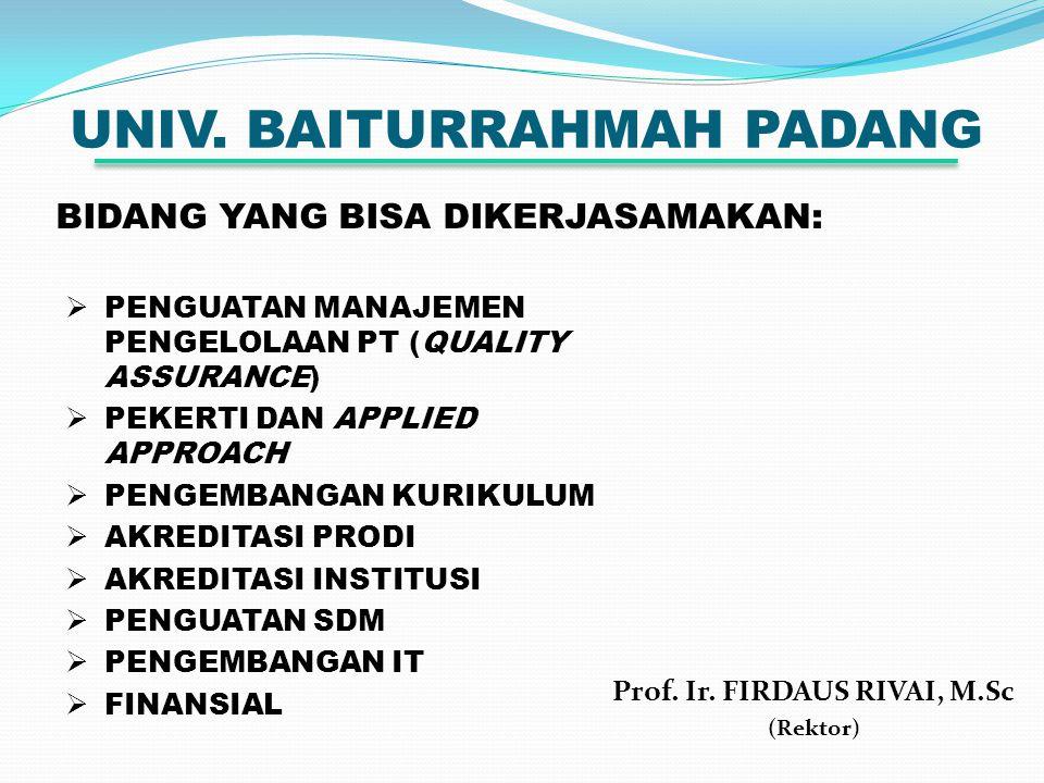 UNIV. BAITURRAHMAH PADANG Prof. Ir. FIRDAUS RIVAI, M.Sc (Rektor) BIDANG YANG BISA DIKERJASAMAKAN:  PENGUATAN MANAJEMEN PENGELOLAAN PT (QUALITY ASSURA