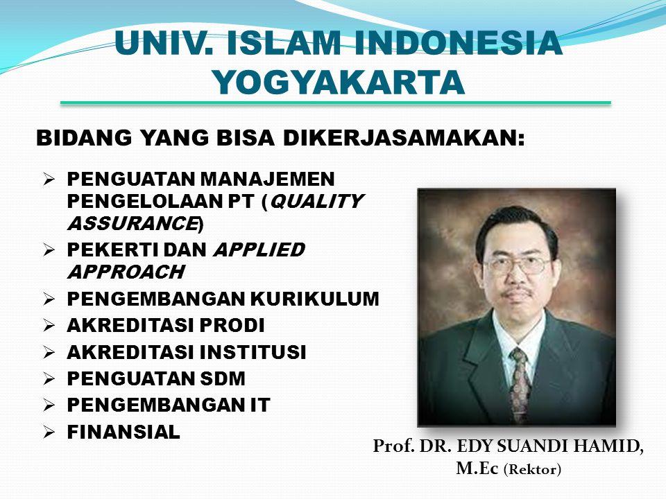 UNIV. ISLAM INDONESIA YOGYAKARTA Prof. DR. EDY SUANDI HAMID, M.Ec (Rektor) BIDANG YANG BISA DIKERJASAMAKAN:  PENGUATAN MANAJEMEN PENGELOLAAN PT (QUAL