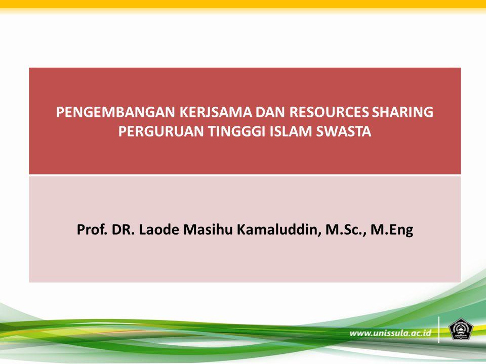 PENGEMBANGAN KERJSAMA DAN RESOURCES SHARING PERGURUAN TINGGGI ISLAM SWASTA Prof. DR. Laode Masihu Kamaluddin, M.Sc., M.Eng