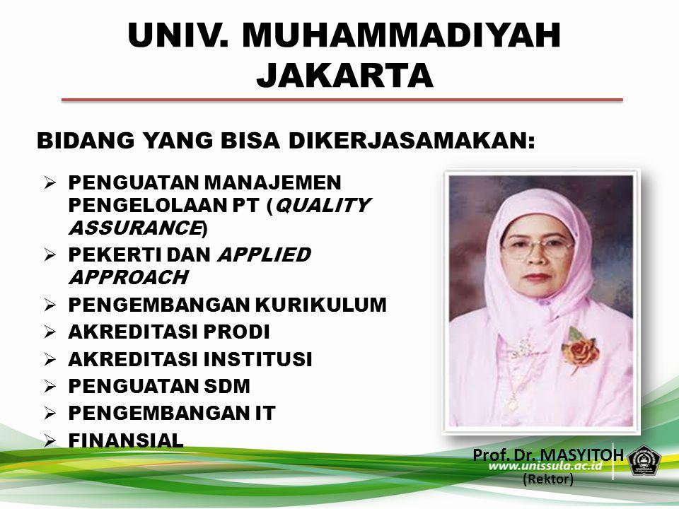 UNIV. MUHAMMADIYAH JAKARTA Prof. Dr. MASYITOH (Rektor) BIDANG YANG BISA DIKERJASAMAKAN:  PENGUATAN MANAJEMEN PENGELOLAAN PT (QUALITY ASSURANCE)  PEK