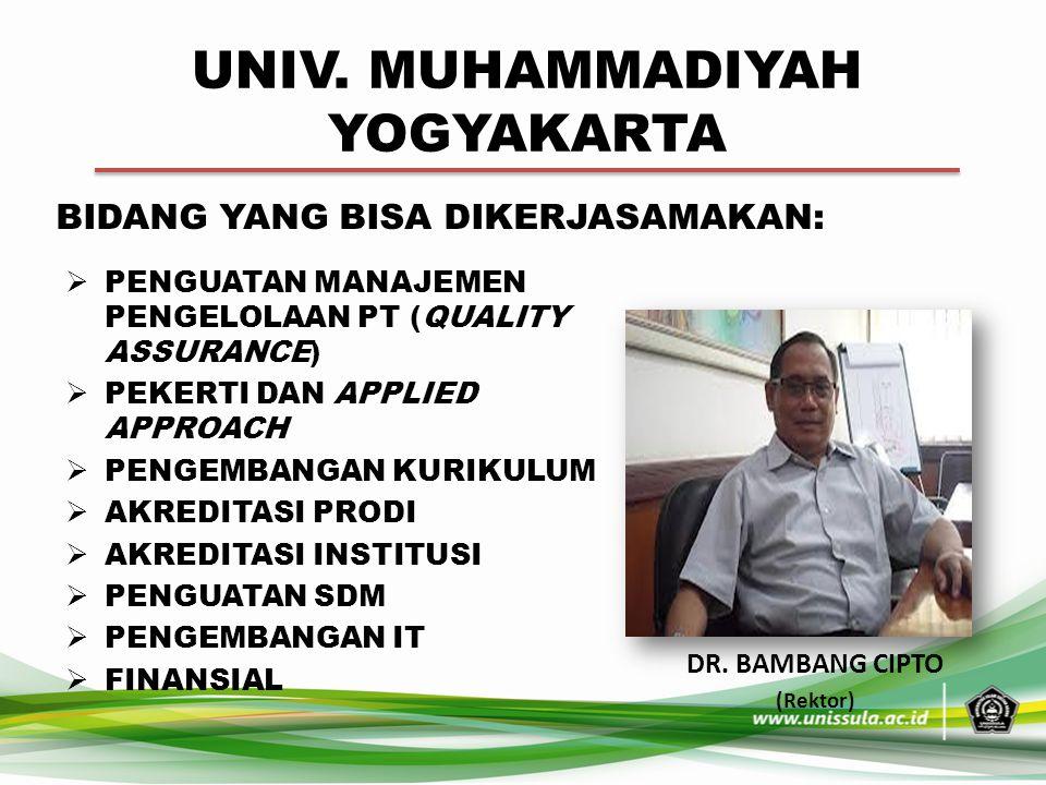 UNIV. MUHAMMADIYAH YOGYAKARTA DR. BAMBANG CIPTO (Rektor) BIDANG YANG BISA DIKERJASAMAKAN:  PENGUATAN MANAJEMEN PENGELOLAAN PT (QUALITY ASSURANCE)  P